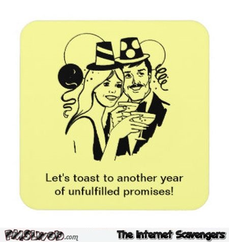 Let's toast to another year of unfulfilled promises humor @PMSLweb.com