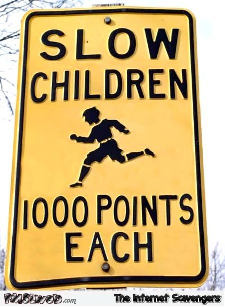 Funny slow children sign @PMSLweb.com