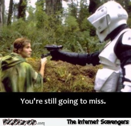 You're going to miss storm trooper humor @PMSLweb.com