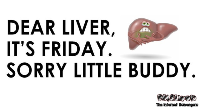 Dear liver it's Friday humor