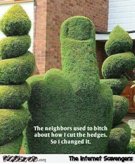 The neighbors used to bitch about how I'd cut the hedges humor – Hump day fun @PMSLweb.com