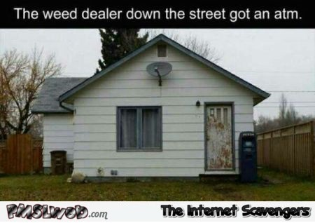 Weed dealer got an ATM humor @PMSLweb.com