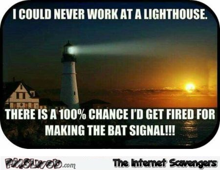 I could never work at a lighthouse meme @PMSLweb.com