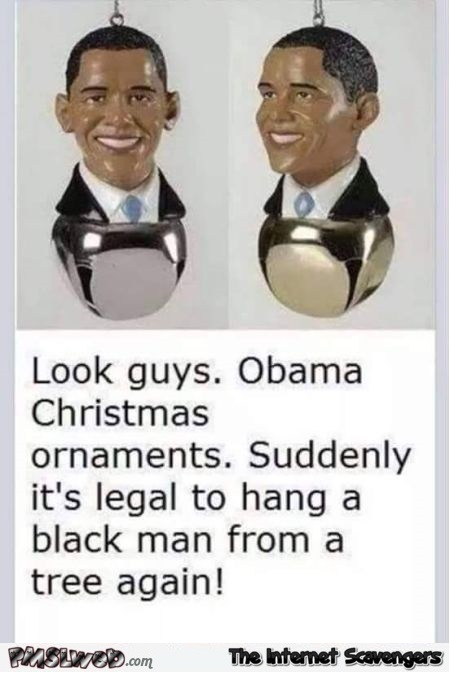 Obama Christmas ornaments funny comment @PMSLweb.com