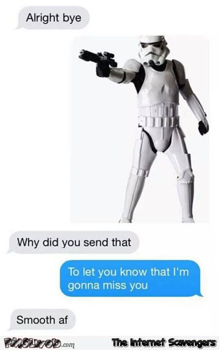 Funny missing you like a stormtrooper @PMSLweb.com