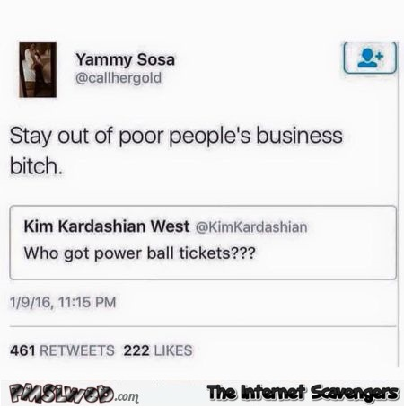Stay out of poor people's business Kardashian funny tweet @PMSLweb.com