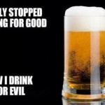 I've stopped drinking for good humor – TGIF funniness @PMSLweb.com