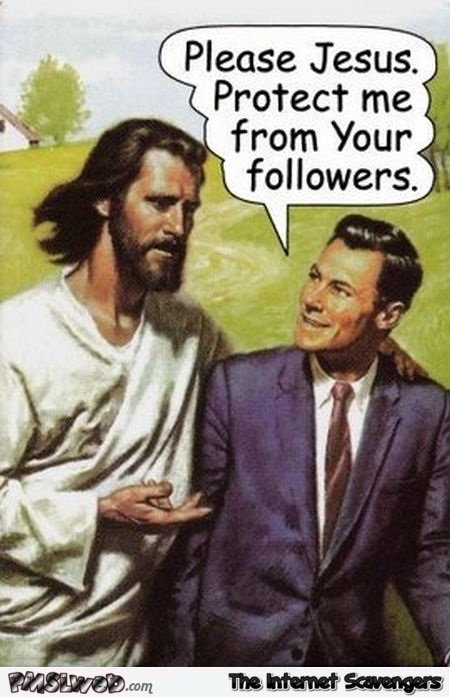 Jesus protect me from your followers humor @PMSLweb.com