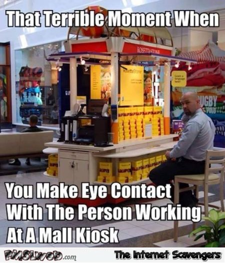 Making eye contact with the person working at the mall kiosk meme @PMSLweb.com