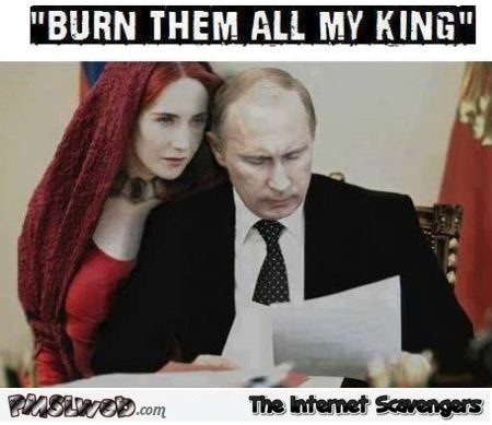 Game of thrones and Putin humor @PMSLweb.com