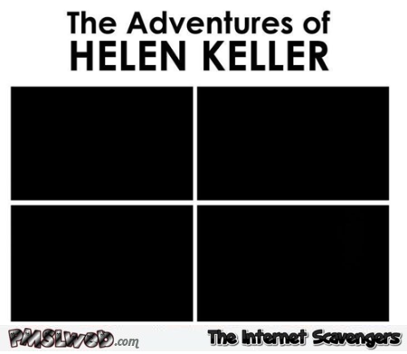 The adventures of Helen Keller humor @PMSLweb.com