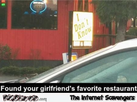 Your girlfriend's favorite restaurant humor @PMSLweb.com