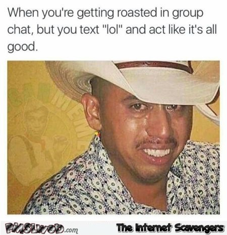 When you're getting roasted in group chat humor @PMSLweb.com