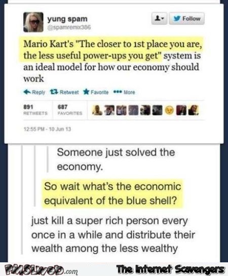 Economy is the equivalent to Mario Kart's blue shell