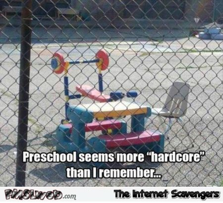 Preschool seems more hardcore these days meme – Thursday madness @PMSLweb.com
