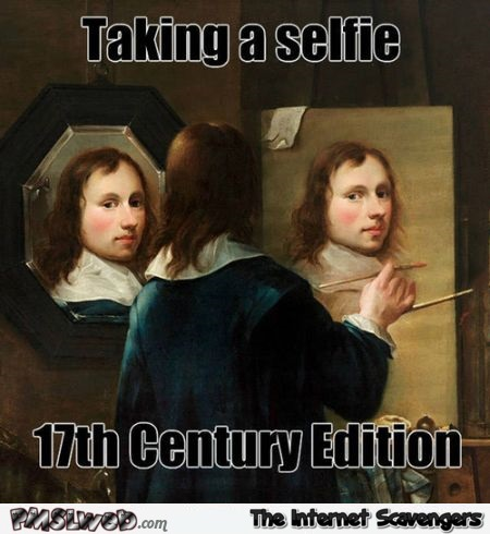 Taking a selfie in the 17th century meme @PMSLweb.com