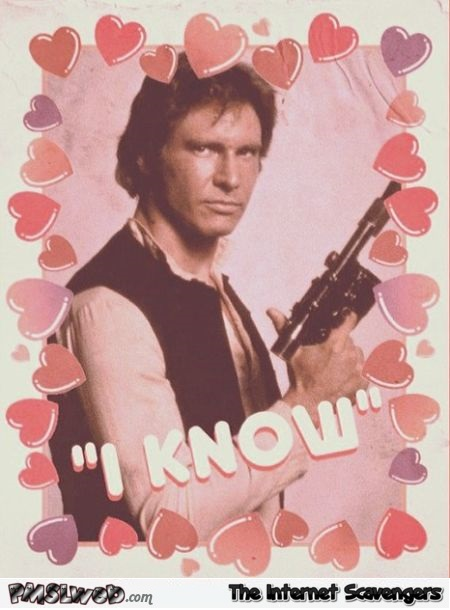 I know Han Solo valentine's day card @PMSLweb.com