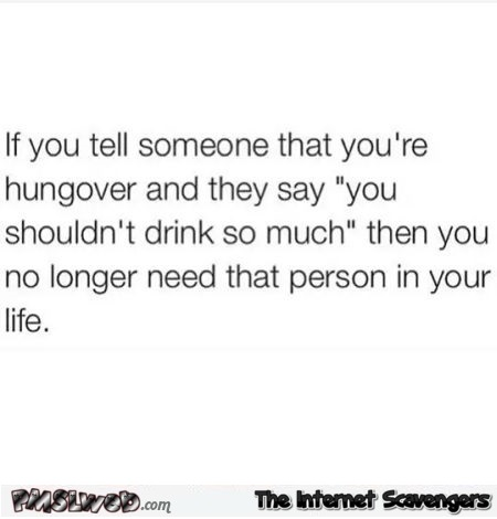 If you tell someone that you're hungover funny quote @PMSLweb.com