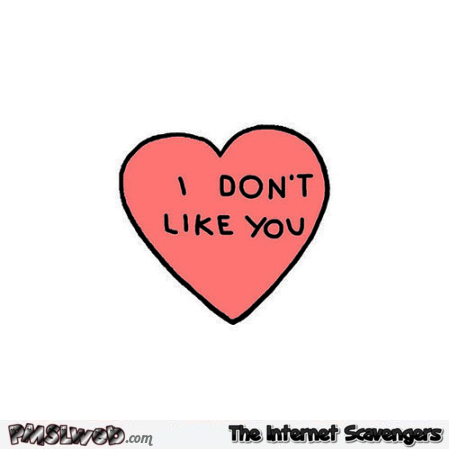 I don't like you funny heart – Sarcastic and bitchy pictures @PMSLweb.com