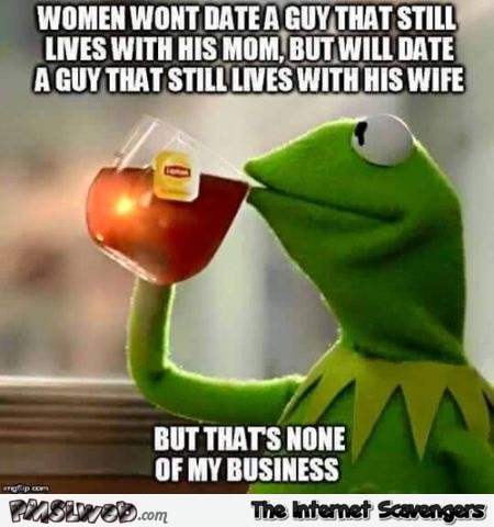 Women won't take a guy who still lives with his mom meme @PMSLweb.com
