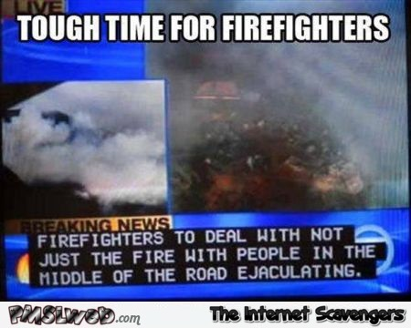 Tough time for firefighters meme @PMSLweb.com