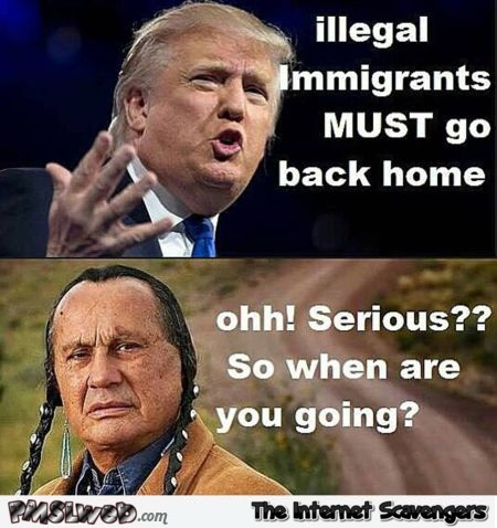 Trump wants illegal immigrants to go home joke @PMSLweb.com