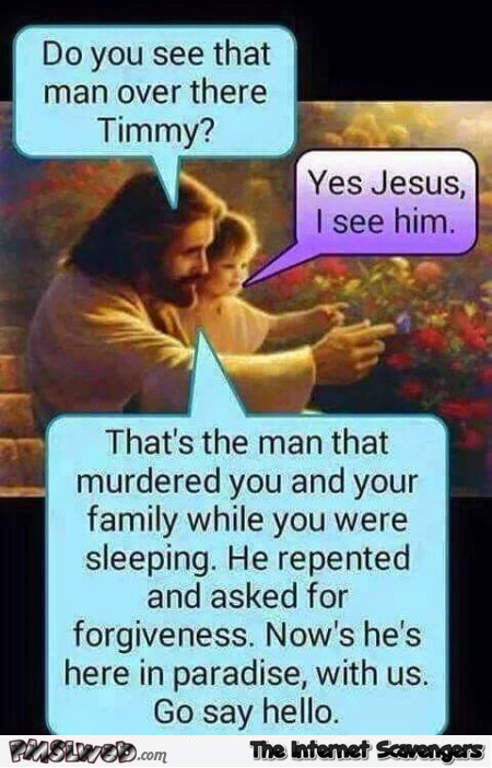 Sarcastic asking for forgiveness jesus joke @PMSLweb.com