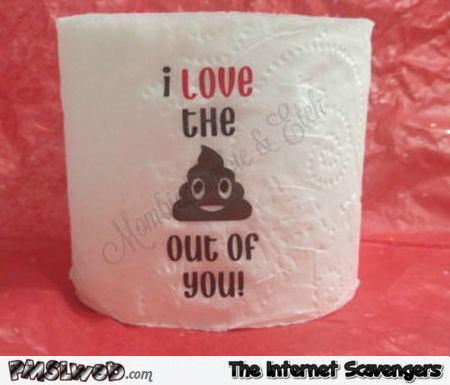 Funny I love the crap out of you toilet paper @PMSLweb.com