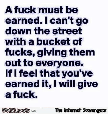 A fuck must be earned funny quote @PMSLweb.com