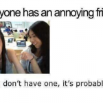 Everyone has that annoying friend @PMSLweb.com