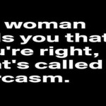 If a woman tells you that you're right funny quote @PMSLweb.com