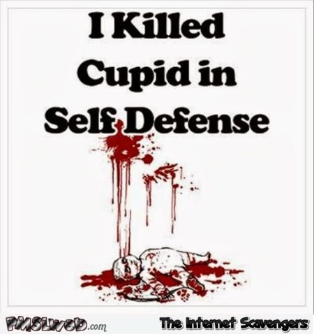 I killed cupid in self defense – Valentine's day humor @PMSLweb.com