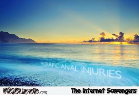 Anal injuries sarcastic inspirational picture @PMSLweb.com