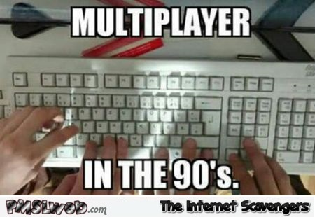 Multiplayer in the 90's meme @PMSLweb.com