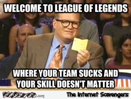 Welcome to league of legends meme @PMSLweb.com