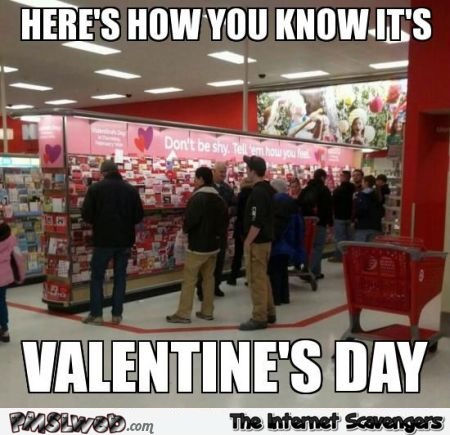 How you know it's Valentine's  day meme @PMSLweb.com