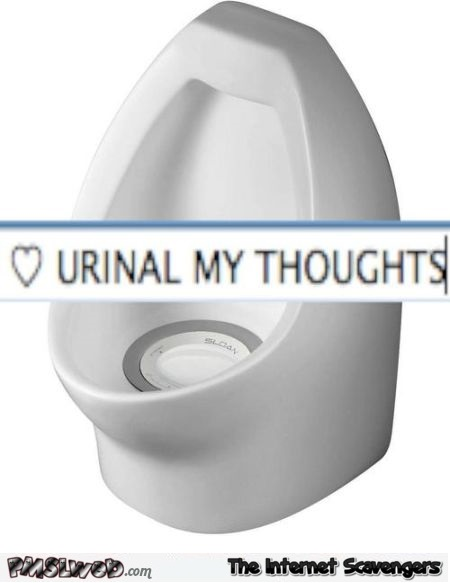 Urinal my thoughts humor @PMSLweb.com
