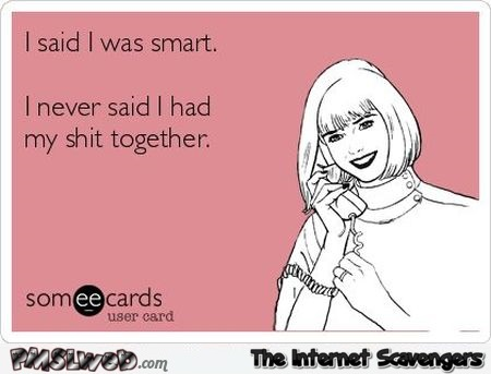 I said I was smart sarcastic ecard @PMSLweb.com