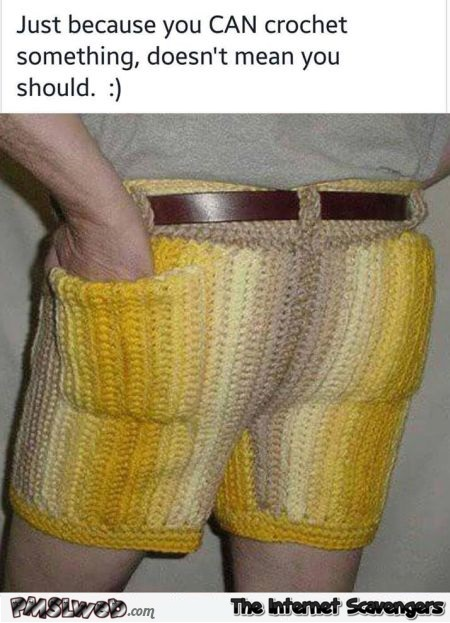 Because you can crochet doesn't mean you should humor – Weekend fun @PMSLweb.com