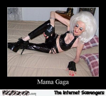 Mama Gaga funny demotivational picture @PMSLweb.com