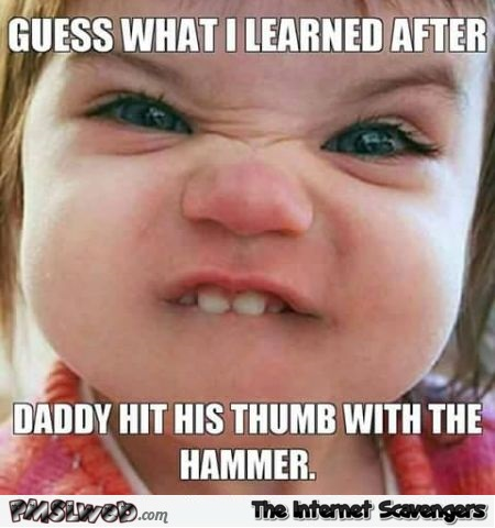 Funny what daddy taught me meme @PMSLweb.com