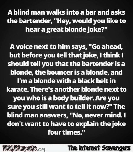 A blind man walks into a bar blonde joke @PMSLweb.com