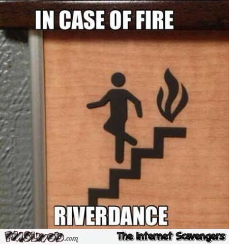 In case of fire riverdance meme @PMSLweb.com