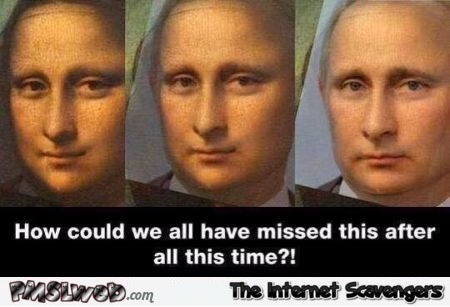 Putin is Mona Lisa humor @PMSLweb.com