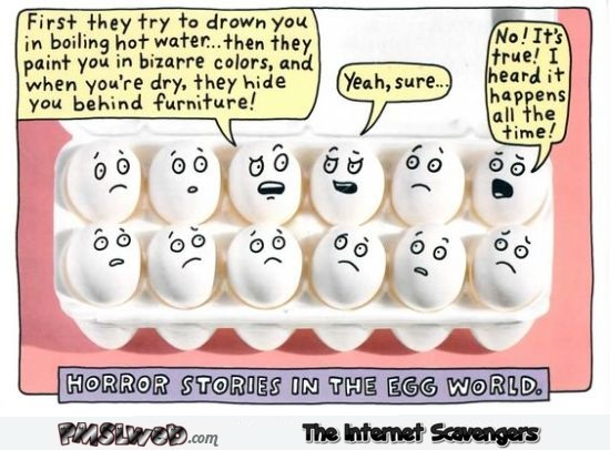 Horror stories in the egg world humor @PMSLweb.com