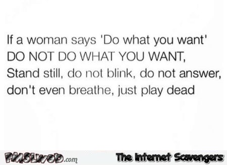 When a woman says do what you want funny quote