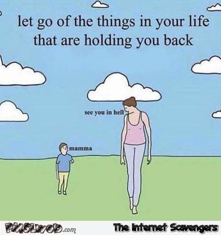 Let go of the things holding you back humor @PMSLweb.com