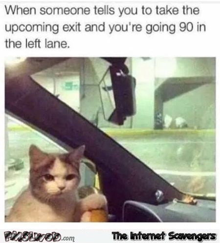 Funny when someone tells you to take the upcoming exit