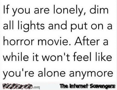 If you are feeling lonely funny quote @PMSLweb.com