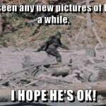 I hope Bigfoot is ok meme – Wicked Wednesday humor @PMSLweb.com